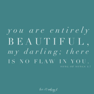 You are entirely Beautiful. Song of Songs 4:7 || loveandmakingit.com