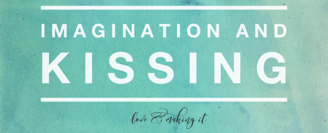 Imagination and Kissing || loveandmakingit.com