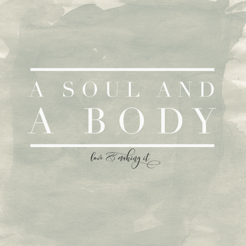 Body and Soul || loveandmakingit.com