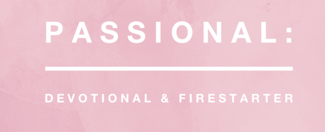 Sign up to get a devotional and passion-igniter in one: Passionals at Love & Making It